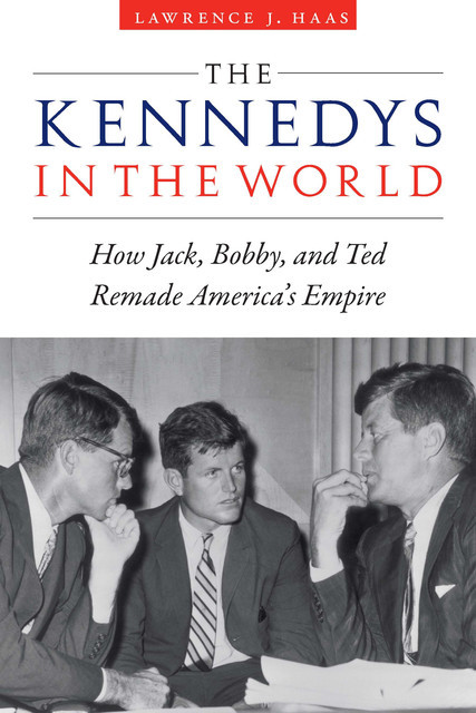 The Kennedys in the World, Lawrence J. Haas