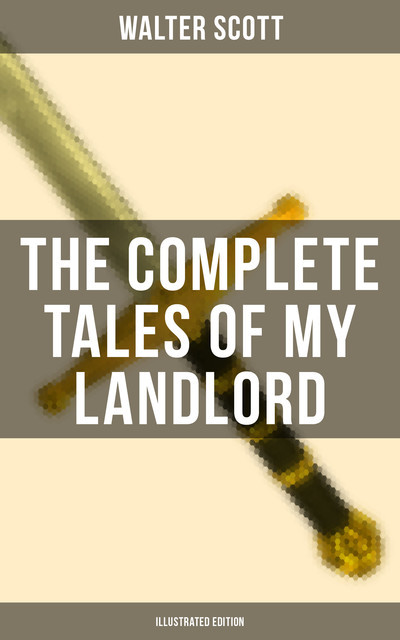 The Complete Tales of My Landlord (Illustrated Edition), Walter Scott