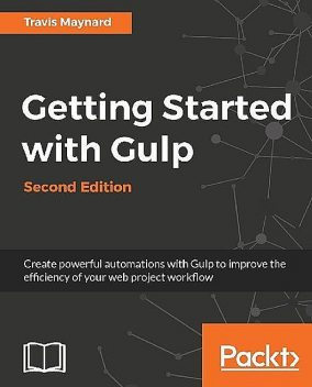 Getting Started with Gulp – Second Edition, Travis Maynard