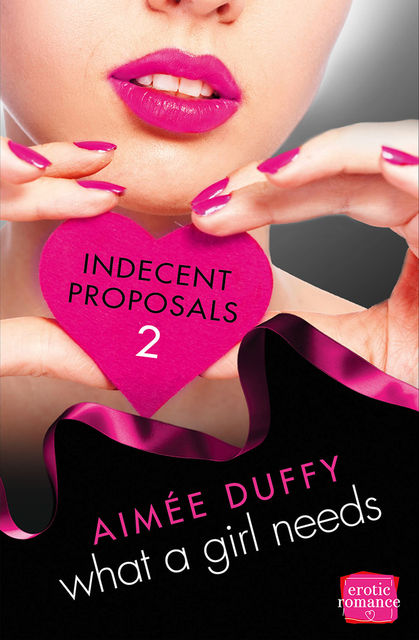 What a Girl Needs: HarperImpulse Erotica Romance (A Novella) (Indecent Proposals, Book 2), Aimee Duffy
