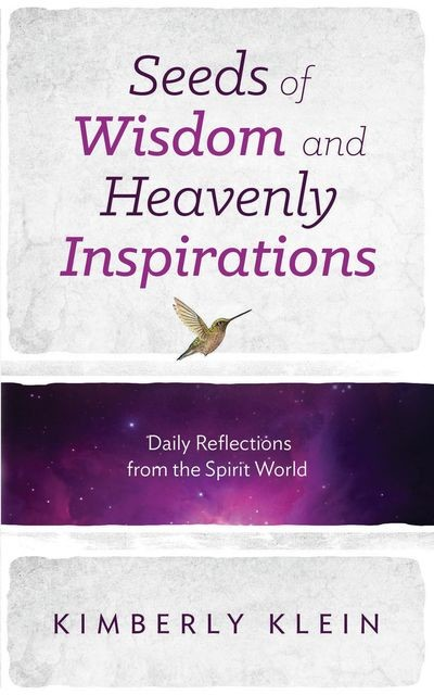Seeds of Wisdom and Heavenly Inspirations, Kimberly Klein