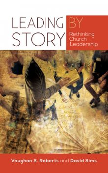 Leading by Story, David Sims, Vaughan Roberts