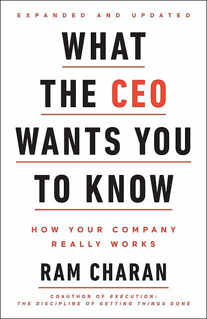 What the CEO Wants You to Know, Expanded and Updated, Ram Charan