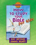 How to Study Your Bible for Kids, Janna Arndt, Kay Arthur