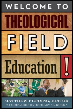 Welcome to Theological Field Education, Lee Carroll, Barbara J. Blodgett, Sarah B. Drummond, Jaco Hamman, Lorraine Ste-Marie, Rev. Joanne Lindstrom