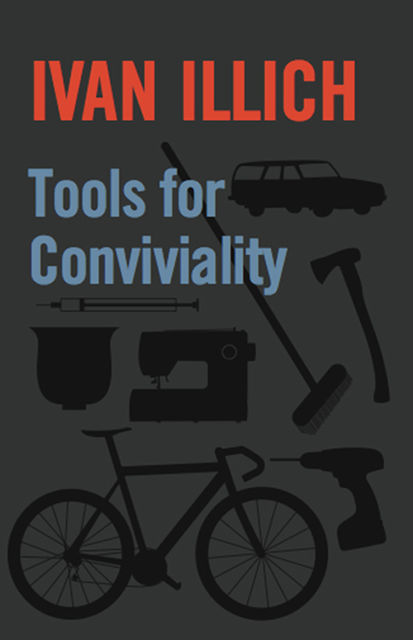 Tools for Conviviality, Ivan Illich