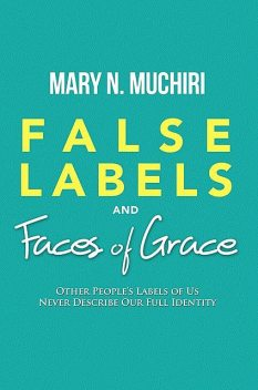 False Labels And Faces Of Grace, Mary N. Muchiri