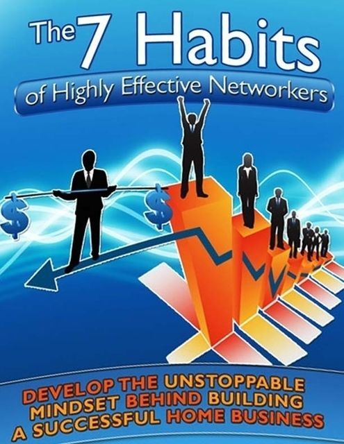 The 7 Habits of Highly Effective Networkers – Develop the Unstoppable Mindset Behind Building a Successful Home Business, Lucifer Heart