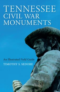 Tennessee Civil War Monuments, Timothy Sedore