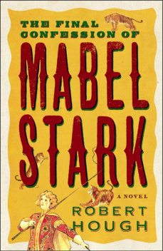 The Final Confession Of Mabel Stark, Robert Hough