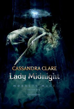 Mørkets magi 1 – Lady Midnight, Cassandra Clare