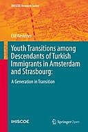 Youth Transitions among Descendants of Turkish Immigrants in Amsterdam and Strasbourg: : A Generation in Transition, Elif Keskiner