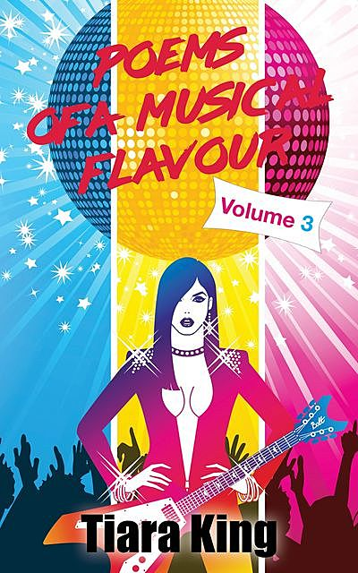 Poems Of A Musical Flavour: Volume 3, Tiara King