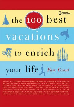 The 100 Best Vacations to Enrich Your Life, Pam Grout