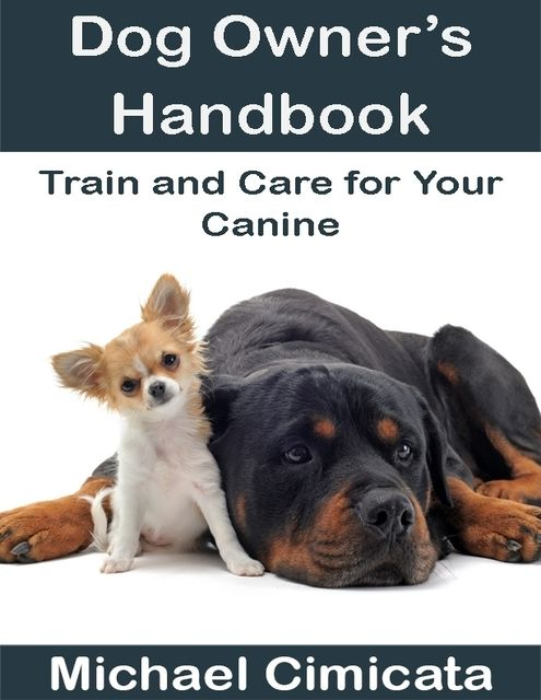 Dog Owner's Handbook: Train and Care for Your Canine, Michael Cimicata