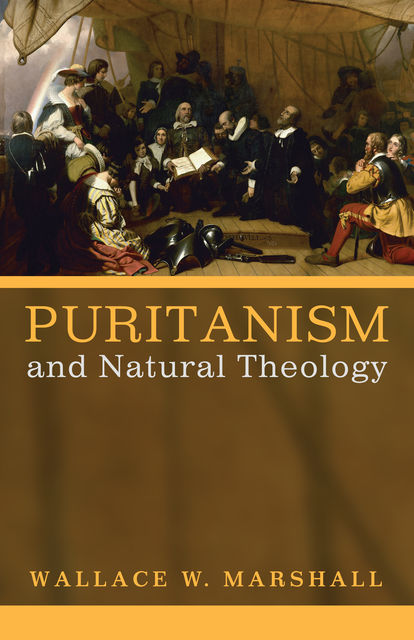 Puritanism and Natural Theology, Wallace W. Marshall