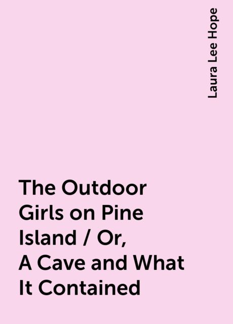 The Outdoor Girls on Pine Island / Or, A Cave and What It Contained, Laura Lee Hope