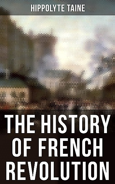 The History of French Revolution, Hippolyte Taine