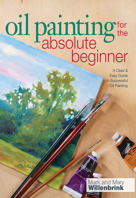 Oil Painting For The Absolute Beginner, Mark Willenbrink
