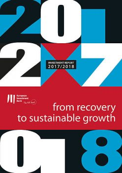 Investment Report 2017/2018 from recovery to sustainable growth, Atanas Kolev
