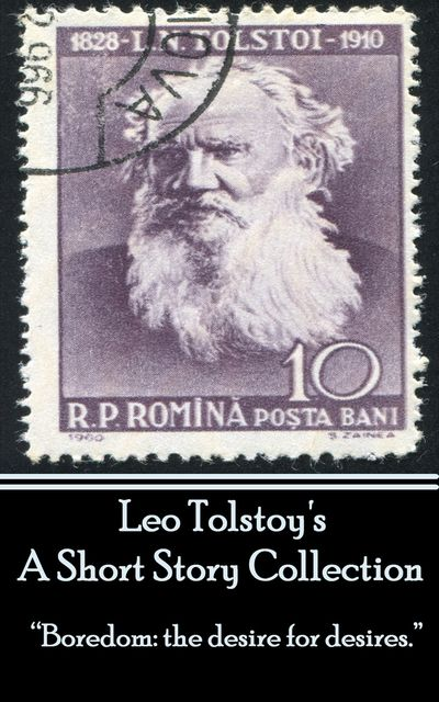 Leo Tolstoy - A Short Story Collection, Leo Tolstoy
