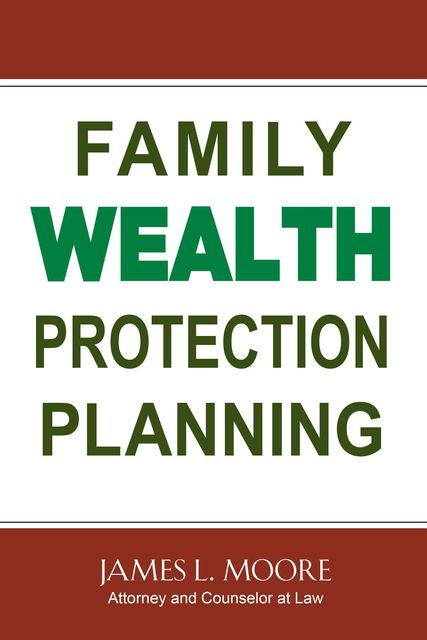 Family Wealth Protection Planning, James Moore