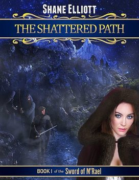 The Shattered Path: Book I of the Sword of M'rael, Shane Elliott