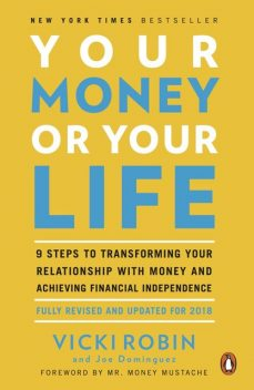 Your Money or Your Life : 9 Steps to Transforming Your Relationship With Money and Achieving Financialindependence: Revised and Updated for the 21st Century, Robin, Joe Dominguez, Monique, Monique Tilford, Tilford, Vicki