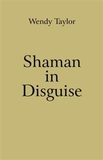 Shaman in Disguise, Wendy Taylor
