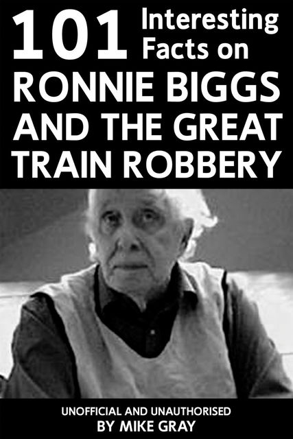 101 Interesting Facts on Ronnie Biggs and the Great Train Robbery, Mike Gray