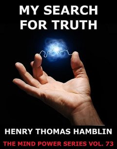 My Search For Truth, Henry Thomas Hamblin