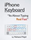 iPhone Keyboard: Its About Typing Real Fast, Nishatul Majid