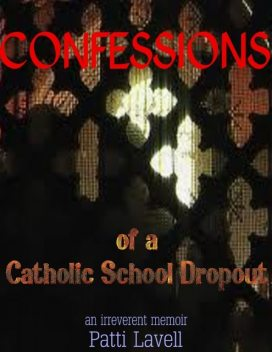 Confessions of a Catholic School Dropout, Patti Lavell