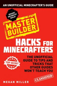 Hacks for Minecrafters: Master Builder, Megan Miller