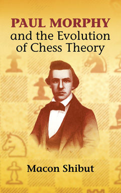 Paul Morphy and the Evolution of Chess Theory, Macon Shibut