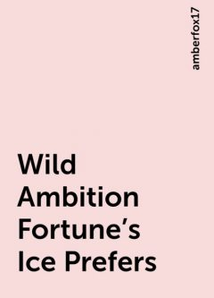 Wild Ambition Fortune's Ice Prefers, amberfox17