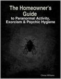 The Homeowner's Guide to Paranormal Activity, Exorcism & Psychic Hygiene, Chrisa Williams