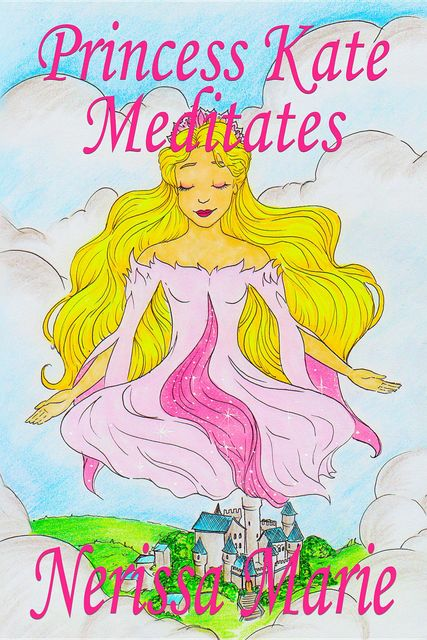 Princess Kate Meditates Children's book about Mindfulness Meditation for Kids (Short Moral Stories for Kids, Dream Bedtime Stories for Kids, Kids Picture Book, Kids Book, Kids Reading Books for Kids), Nerissa Marie