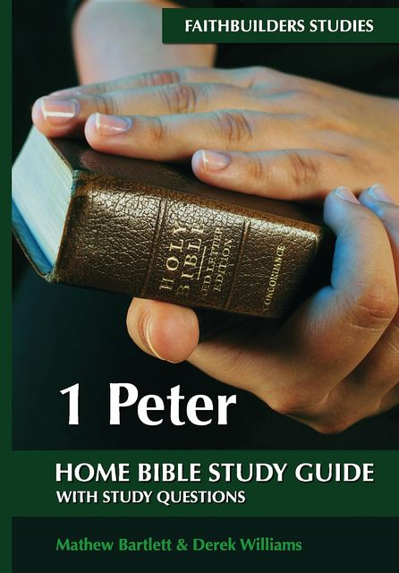1Peter Bible Study Guide, Derek Williams, Mathew Bartlett