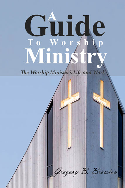 A Guide to Worship Ministry, Gregory B. Brewton