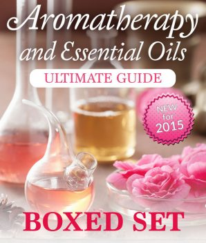 Aromatherapy and Essential Oils Ultimate Guide (Boxed Set), Speedy Publishing