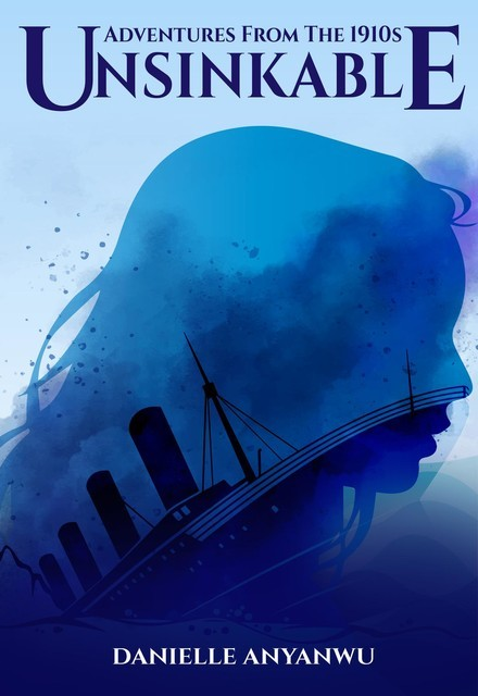 Adventures From The 1910s – Unsinkable, Danielle Anyanwu