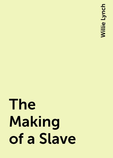 The Making of a Slave, Willie Lynch