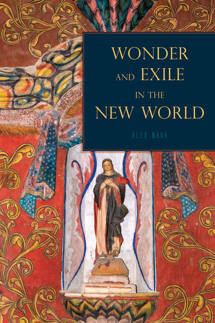 Wonder and Exile in the New World, Alex Nava