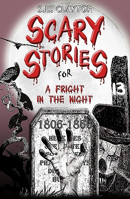 Scary Stories for a Fright in the Night, S.L. Claytor
