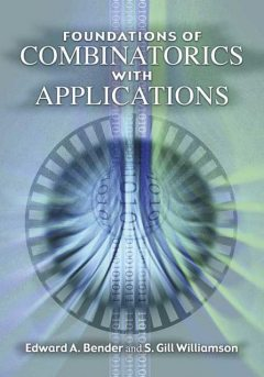 Foundations of Combinatorics with Applications, Edward A.Bender, S.Gill Williamson
