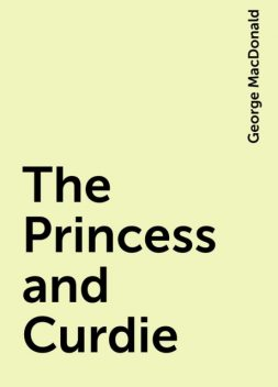 The Princess and Curdie, George MacDonald
