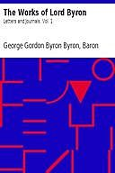 The Works of Lord Byron: Letters and Journals. Vol. 1, Lord George Gordon Byron