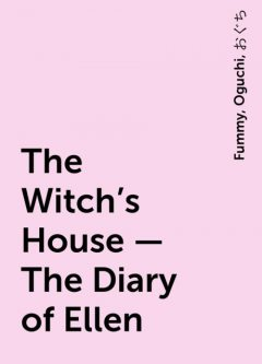 The Witch's House – The Diary of Ellen, Fummy, Oguchi, おぐち
