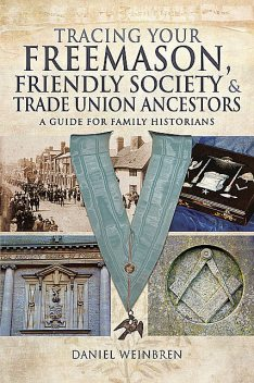 Tracing Your Freemason, Friendly Society and Trade Union Ancestors, Daniel Weinbren
